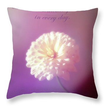 Something Beautiful In Every Day Throw Pillow