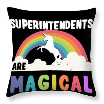 Superintendents Are Magical Throw Pillow