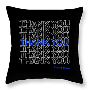 Throw Pillow featuring the digital art Thank You Police Thin Blue Line Proud Mom by Flippin Sweet Gear