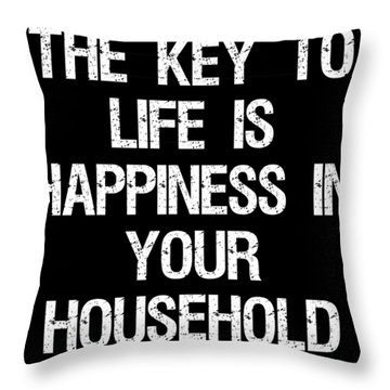 The Key To Life Is Happiness In Your Household Throw Pillow
