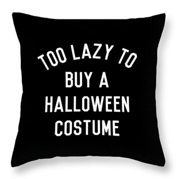 Too Lazy To Buy A Halloween Costume Throw Pillow