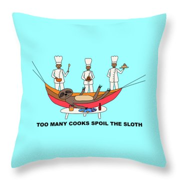 Too Many Cooks Spoil The Sloth Throw Pillow