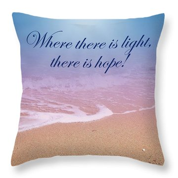 Where There Is Light There Is Hope Throw Pillow