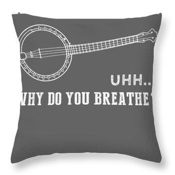 Why Do I Banjo Why Do You Breathe T-shirt Throw Pillow