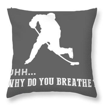 Why Do I Hockey Why Do You Breathe T-shirt Throw Pillow