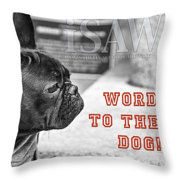 Word To The Dog Throw Pillow