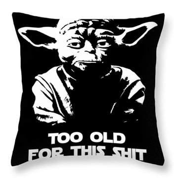 Yoda Parody - Too Old For This Shit I'm Getting Throw Pillow
