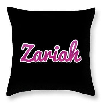 Zariah #zariah Throw Pillow