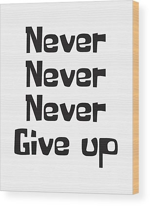 Never Give Up Wood Prints