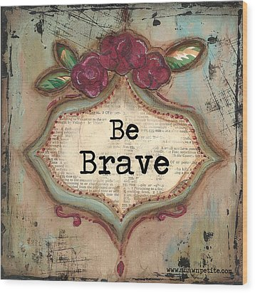 Be Brave Wood Print by Shawn Petite