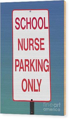 School Nurse Parking Sign  Wood Print by Phil Cardamone