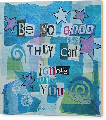 Be So Good They Can't Ignore You Wood Print