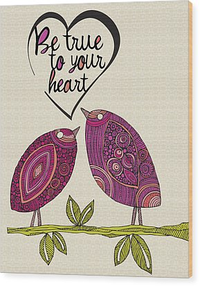 Be True To Your Heart Wood Print by Valentina Ramos