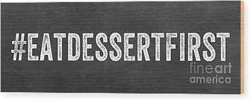 Eat Dessert First Wood Print by Linda Woods