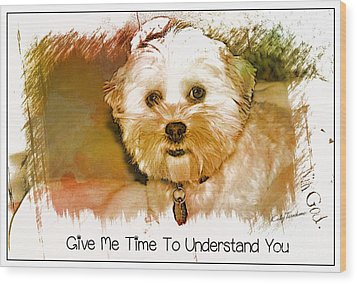 Wood Print featuring the digital art Give Me Time To Understand You by Kathy Tarochione