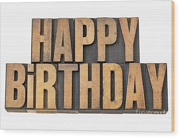 Wood Print featuring the photograph Happy Birthday In Wood Type by Marek Uliasz