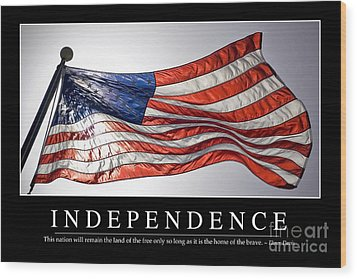 Independence Inspirational Quote Wood Print by Stocktrek Images