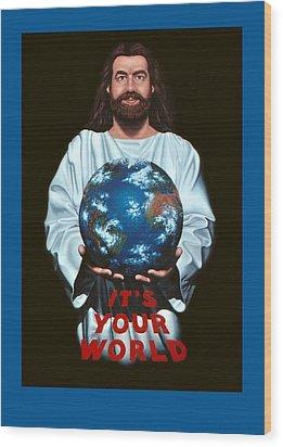 It's Your World Wood Print by Michael Di Nunzio