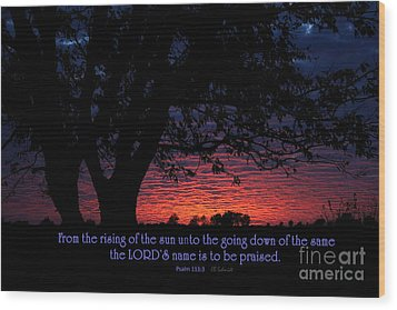 Kansas Sunset - Psalm 113 Wood Print by E B Schmidt