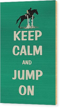 Keep Calm And Jump On Horse Wood Print by Patricia Barmatz