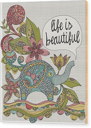 Life Is Beautiful Wood Print by Valentina