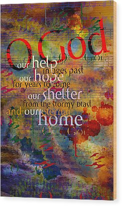O God Our Help Wood Print by Chuck Mountain