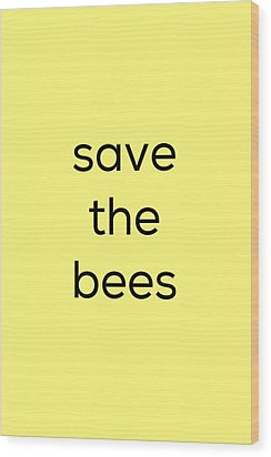 Save The Bees Wood Print by Kim Fearheiley