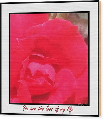 You Are The Love Of My Life By Saribelle Rodriguez Wood Print