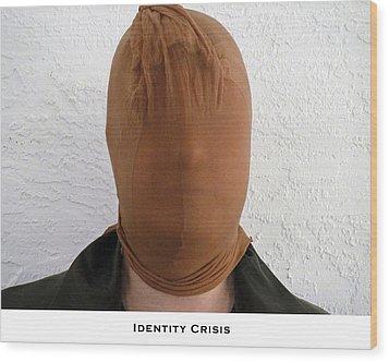 Identity Crisis Wood Print by Lorenzo Laiken