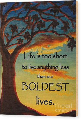 Live Your Boldest Life Wood Print by Janet McDonald