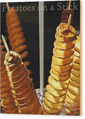Wood Print featuring the photograph Potatoes On A Stick by Lilliana Mendez