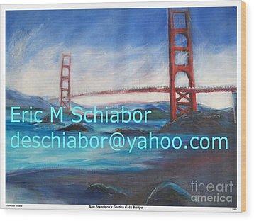 San Francisco Golden Gate Bridge  Wood Print by Eric  Schiabor