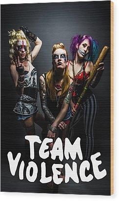 Team Violence Wood Print by Kyle James-Patrick
