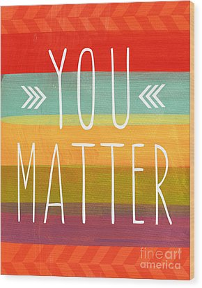 You Matter Wood Print by Linda Woods