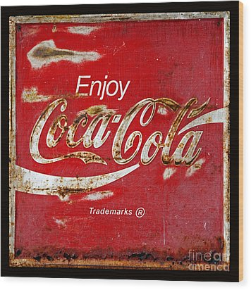 Coca Cola Vintage Rusty Sign Black Border Wood Print by John Stephens