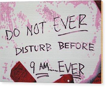 Do Not Ever Disturb Wood Print