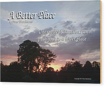 A Better Place Wood Print
