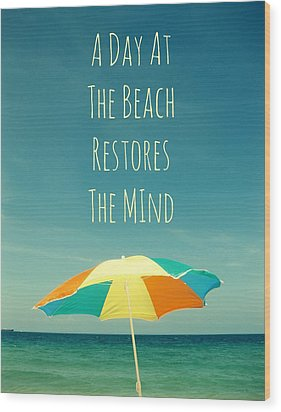 A Day At The Beach Restores The Mind  Wood Print by Maya Nagel