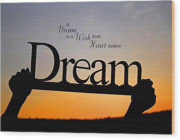 A Dream Is A Wish Your Heart Makes Wood Print by Barbara West