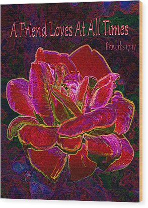 A Friend Loves At All Times Wood Print by Michele Avanti