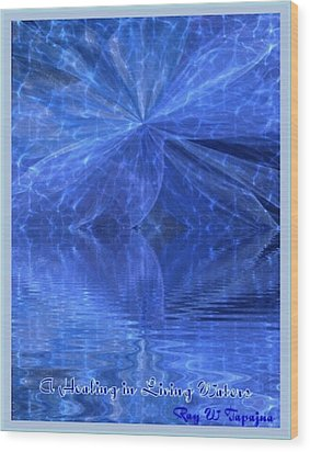 Wood Print featuring the painting A Healing In Blue Living Waters by Ray Tapajna