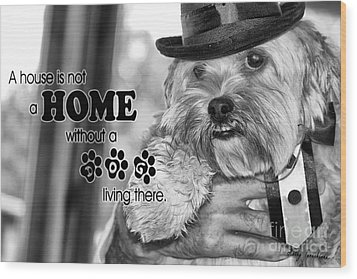 A House Is Not A Home Without A Dog Living There Wood Print