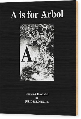 A Is For Arbol Wood Print by Julio Lopez