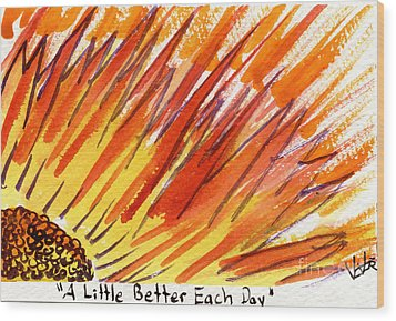 A Little Better Each Day  Wood Print