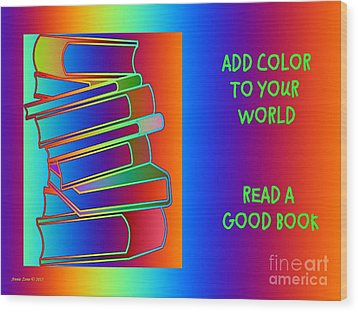 Add Color To Your World Read A Good Book Wood Print