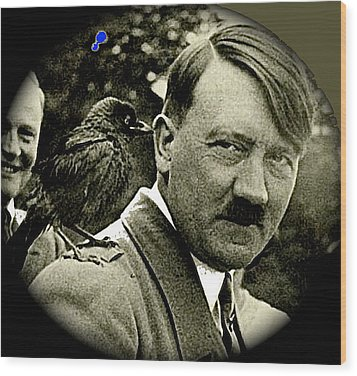 Adolf Hitler And A Feathered Friend C.1941-2008 Wood Print by David Lee Guss