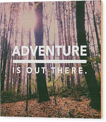 Adventure Is Out There Wood Print by Olivia StClaire