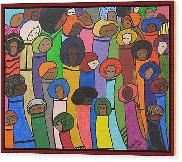 All Of Us Wood Print by Clarissa Burton