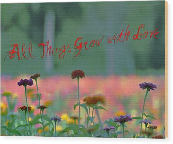 All Things Grow With Love Wood Print by Bill Cannon