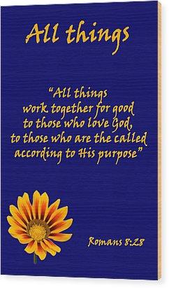 All Things Romans Chapter Eight Verse Twenty Eight. Wood Print